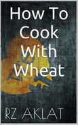 How To Cook With Wheat