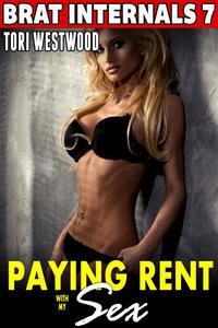 Paying Rent With My Sex : Brat Internals 7 (Breeding Erotica First Time Erotica Virgin Erotica Age Gap Erotica Alpha Male Erotica)