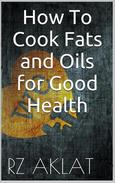 How To Cook Fats and Oils for Good Health