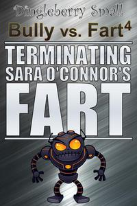 Bully vs. Fart 4: Terminating Sara O'Connor's Fart