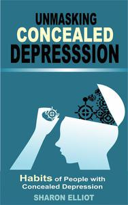 Unmasking Concealed Depression: Habits of People With Concealed Depression