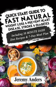 Quick Start Guide to Fast Natural Weight Loss & Prevent Heart Disease, Stroke and Diabetes