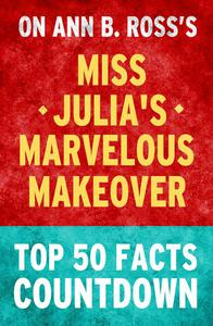 Miss Julia's Marvelous Makeover - Top 50 Facts Countdown