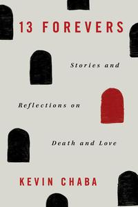 13 Forevers: Stories and Reflections on Death and Love