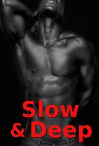 Slow & Deep