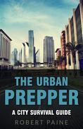 The Urban Prepper: A City Survival Guide