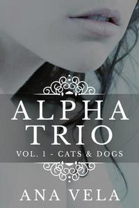 Alpha Trio: Vol. 1 - Cats & Dogs