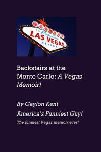 Backstairs at the Monte Carlo: A Vegas Memoir!