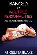 Banged by Multiple Personalities: The Mad Scientist Bundle (Parts 1 & 2)
