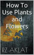 How To Use Plants and Flowers