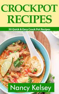 Crockpot Recipes: 50 Quick & Easy Crock Pot Recipe