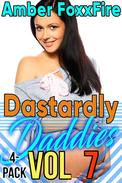 Dastardly Daddies 4-Pack Vol 7 RAPE Sleep Sex Mind Control Daddy Erotica Daddy Daughter Erotica Taboo Domination Blow Job Cock Sucking Teen Barely Legal Older Man Younger Woman
