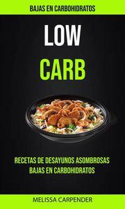 Low Carb: Bajas En Carbohidratos: Recetas De Desayunos Asombrosas Bajas En Carbohidratos