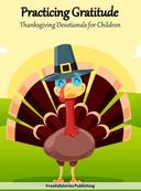 Practicing Gratitude: Thanksgiving Devotionals for Children