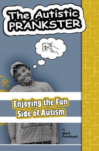 The Autistic Prankster: Enjoying the Fun Side of Autism