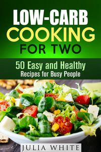 Low-Carb Cooking for Two: 50 Easy and Healthy Recipes for Busy People