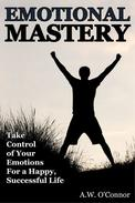 Emotional Mastery - Take Control of Your Emotions For a Happy Successful Life