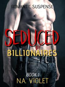 Romantic Suspense: Seduced By Billionaires