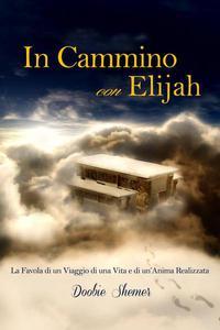 In Cammino con Elijah, La favola di un viaggio di una vita e la realizzazione di un'Anima.