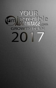 Your Incredible Advantage Growth Plan 2017: First Quarter Edition