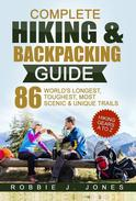 Complete Hiking & Backpacking Guide - Best Hiking Gears A to Z - 86 World's Longest, Toughest, Most Scenic and Unique Trails