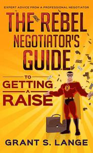 The Rebel Negotiator's Guide to Getting a Raise