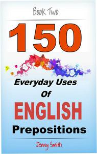 150 Everyday Uses of English Prepositions:  Book Two: Intermediate Level