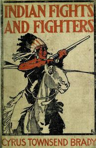 Indian Fights & Fighters: Campaigns of Generals Custer, Miles, Crook, Terry, & Sheridan with the Sioux