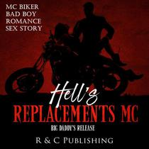 Hell's Replacements MC: Big Daddy's Release - MC Biker Bad Boy Romance Sex Story