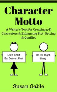 Character Motto: A Writer's Tool for Creating 3-D Characters & Enhancing Plot, Setting & Conflict