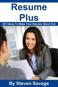 Resume Plus: 40+ Ways To Make Your Resume Stand Out