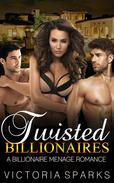 Twisted Billionaires (A Billionaire Menage Romance)