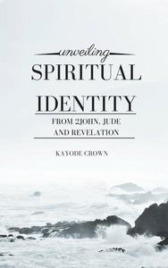 Unveiling Spiritual Identity From 2John, Jude, and Revelation