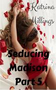 Seducing Madison Part 5