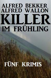 Killer im Frühling: Fünf Krimis