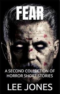 Fear: A 2nd Collection of Horror Short Stories