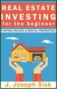 Real Estate Investing: For the Beginner: Start Flipping Houses and Rental Properties