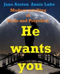 He wants you: Jane Austen Modern retelling of Pride and Prejudice