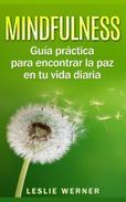 Mindfulness: Guía práctica para encontrar la paz en tu vida diaria