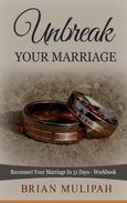 Unbreak Your Marriage: Reconnect Your Marriage In 31 Days- Workbook