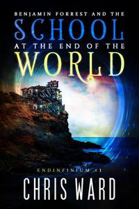Benjamin Forrest and the School at the End of the World (Endinfinium #1)