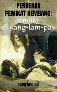 Pendekar Pemikat Kembang: Asmara di Kang-lam-pay