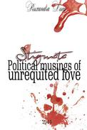 STIGMATA - Political musings of unrequited love