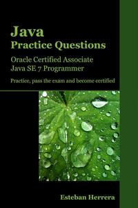 Java Practice Questions: Oracle Certified Associate, Java SE 7 Programmer (OCAJP)