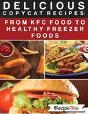 Delicious Copycat Recipes – From KFC Food To Healthy Freezer Food