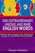 1041 EXTRAORDINARY, UNIQUE, AND RARE ENGLISH WORDS Advance your language level, expand your vocabulary, and impress your examiners!