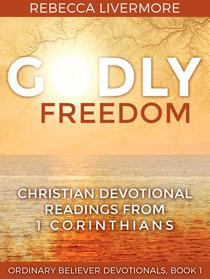 Godly Freedom: Christian Devotional Readings from 1 Corinthians