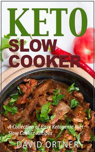 Keto Slow Cooker: A Collection of Easy Ketogenic Diet Slow Cooker Recipes