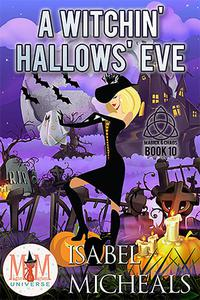A Witchin' Hallows' Eve: Magic and Mayhem Universe