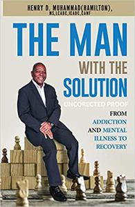 The Man with the Solution: From Addiction and Mental Illness to Recovery